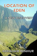 Location of Eden: A New Discovery: A Latest Geographical and Historical Study of Eden