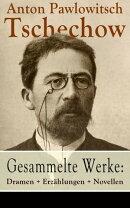 Gesammelte Werke: Dramen + Erz���hlungen + Novellen (78 Titel in einem Buch - Vollst���ndige deutsche Ausgaben��