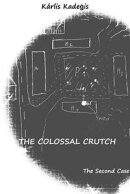 The Colossal Crutch: The Second Case
