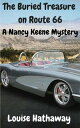 The Buried Treasure on Route 66: A Nancy Keene Mystery【電子書籍】[ Louise Hathaway ]