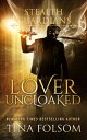 Lover Uncloaked (Stealth Guardians #1)【電子書籍】[ Tina Folsom ]