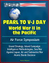 Pearl to V-J Day: World War II in the Pacific - Air Force Symposium, Grand Strategy, Island Campaign, Intelligence Methodologies, Sea War Against Japan, Air and Submarine War, Atomic Bomb Decision【電子書籍】 Progressive Management