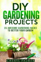 DIY Gardening Projects: 35 Awesome Gardening Hacks to Better Your GardenLandscaping & Homesteading【電子書籍】[ Cheryl Palmer ]