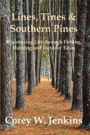Lines, Tines & Southern Pines: Discovering Life Through Fishing, Hunting and Outdoor Tales
