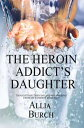 The Heroin Addict's Daughter: Thoughts on Thriving and Recovering from...