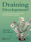 Draining development?: Controlling flows of illicit funds from developing countries【電子書籍】[ Peter Reuter ]