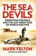 The Sea DevilsOperation Struggle and the Last Great Raid of World War Two【電子書籍】[ Mark Felton ]