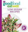 Good Food Eat Well: Low-Sugar Recipes【電子書籍】[ Good Food Guides ]