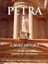 Petra: A Brief History【電子書籍】[ David W. Tschanz ]