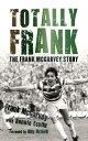 Totally FrankThe Frank McGarvey Story【電子書籍】[ Frank McGarvey ]