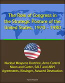 The Role of Congress in the Strategic Posture of the United States, 1970: 1980 - Nuclear Weapons Doctrine, A��