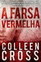 A Farsa Vermelha: Um thriller investigativo de Katerina CarterS rie de Aventuras de Suspense e Mist rio com a Investigadora Katerina Carter, 1【電子書籍】 Colleen Cross