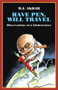 Have Pen, Will TravelObservations of a Globetrotter【電子書籍】[ M.J. Akbar ]