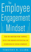 The Employee Engagement Mindset: The Six Drivers for Tapping into the Hidden Potential of Everyone in Your C��