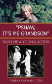 ''Pshaw, It's Me Grandson''Tales of a Young Actor【電子書籍】[ Debra Coleman Jeter <!--Debra Jeter--> ]
