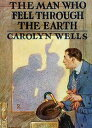 The Man Who Fell Through the Earth【電子書籍】[ Carolyn Wells ]