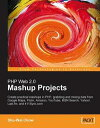 PHP Web 2.0 Mashup Projects: Practical PHP Mashups