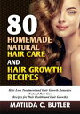 80 Homemade Natural Hair Care and Hair Growth Recipes: Hair Loss Treatment and Hair Growth Remedies (Natural Hair Care Recipes for Hair Health and Hair Growth)【電子書籍】[ MATILDA C BUTLER ]