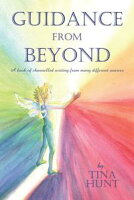 Guidance from BeyondA Book of Channelled Writing from Many Different Sources【電子書籍】[ Tina Hunt ]
