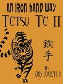 An Iron Hand Way: Tetsu Te II