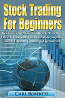 Stock Trading For Beginners: An Introduction To Stock Trading, Stock Market Technical Analysis, and Stock Tr��