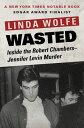 WastedInside the Robert Chambers?Jennifer Levin Murder【電子書籍】[ Linda Wolfe ]