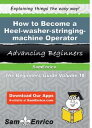How to Become a Heel-washer-stringing-machine OperatorHow to Become a Heel-washer-stringing-machine Operator【電子書籍】 Shizuko Parkinson