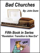 Bad Churches: Fifth Book in Series ��Revelation: Transition to New Era��