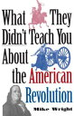 What They Didn't Teach You About the American Revolution【電子書籍】[ Mike Wright ]