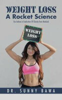 Weight Loss a Rocket ScienceOur Believe in Eradication of Obesity from Mankind【電子書籍】[ Sunny Bawa ]