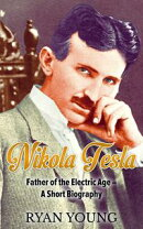 Nikola Tesla: Father of the Electric Age ? A Short Biography