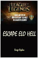 LEAGUE LEGENDS Escape Elo Hell Game Guide