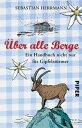 ?ber alle BergeEin Handbuch nicht nur f?r Gipfelst?rmer【電子書籍】[ Sebastian Herrmann ]