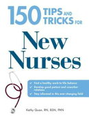 150 Tips and Tricks for New Nurses: Balance a hectic schedule and get the sleep you need��Avoid illness and ��