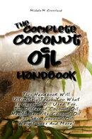 The Complete Coconut Oil Handbook