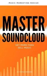 Master SoundcloudMusic Business【電子書籍】[ Music Marketing Rescue ]