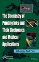 The Chemistry of Printing Inks and Their Electronics and Medical Applications【電子書籍】[ Johannes Karl Fink ]