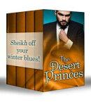 The Desert Princes: Sheikh Boss, Hot Desert Nights / Secret Sheikh, Secret Baby / Sheikh in the City / To Ca��