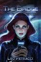The BridgeA Science Fiction Survival Story【電子書籍】[ Leonard Petracci ]