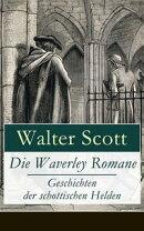 Die Waverley Romane - Geschichten der schottischen Helden (17 Titel in einem Buch - Vollst���ndige deutsche A��
