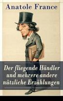 Der fliegende H���ndler und mehrere andere n���tzliche Erz���hlungen (Vollst���ndige deutsche Ausgabe)