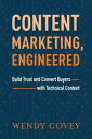 Content Marketing, EngineeredBuild Trust and Convert Buyers with Technical Content