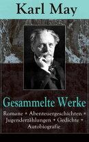 Gesammelte Werke: Romane + Abenteuergeschichten + Jugenderz���hlungen + Gedichte + Autobiografie (300 Titel i��