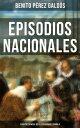 Episodios Nacionales - Cl?sico esencial de la literatura espa?ola Cl?sicos de la literatura【電子書籍】[ Benito P?rez Gald?s ]