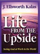 Life from the Up Side【電子書籍】[ Kalas, J., Ellsworth ]