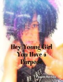 Hey Young Girl You Have a Purpose