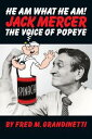 He Am What He Am! Jack Mercer the Voice of Popeye【電子書籍】[ Fred M. Grandinetti ]