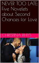 NEVER TOO LATEFive Novelets about Second Chances f