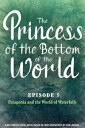 The Princess of the Bottom of the World (Episode 5): Patagonia and the World of Waterfalls【電子書籍】[ Dan Linehan ]
