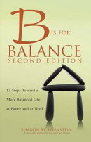 B is for Balance A Nurse��s Guide to Caring for Yourself at Work and at Home, Second Edition